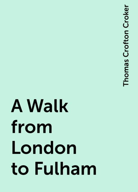 A Walk from London to Fulham, Thomas Crofton Croker