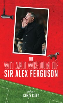 The Wit and Wisdom of Sir Alex Ferguson, Chris Riley