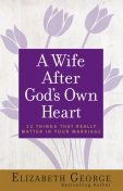 A Wife After God's Own Heart, Elizabeth George