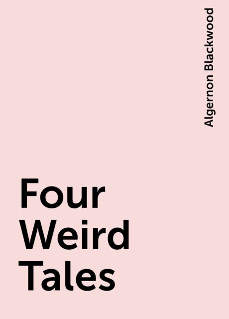 Four Weird Tales, Algernon Blackwood