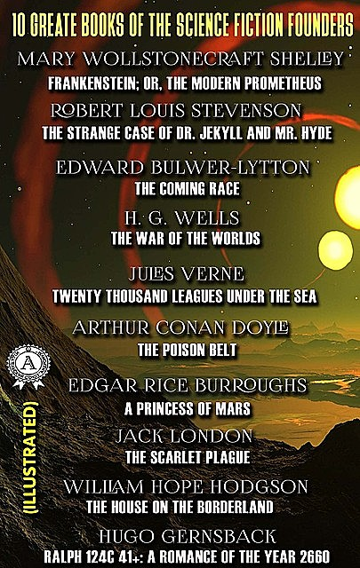 10 Greate Books of the Science Fiction Founders (illustrated), Jules Verne, Robert Louis Stevenson, Herbert Wells, Arthur Conan Doyle, Edgar Rice Burroughs, Jack London, Mary Shelley, William Hope Hodgson, Edward Bulwer-Lytton, Hugo Gernsback