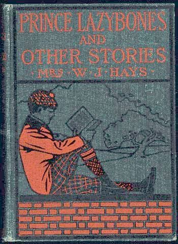 Prince Lazybones and Other Stories / By Mrs. W. J. Hays, Helen Ashe Hays