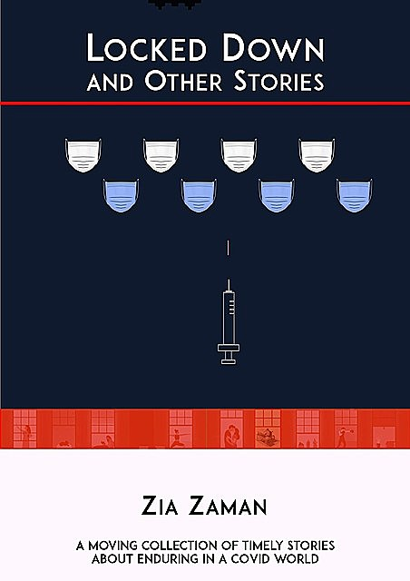 Locked Down and Other Stories, Zia Zaman