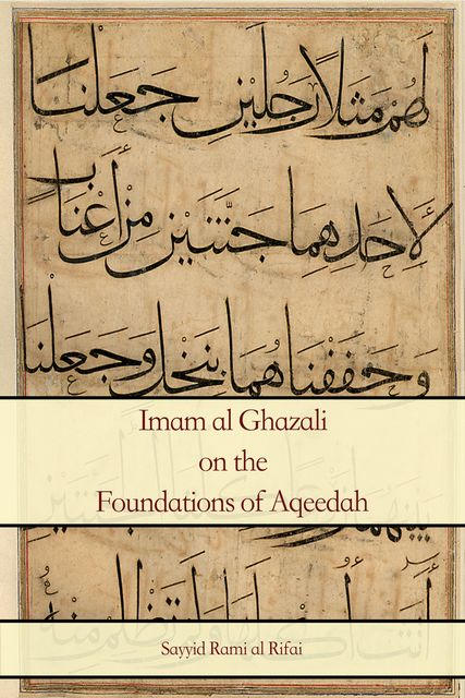 Imam al Ghazali on the Foundations of Aqeedah, Rami al Rifai