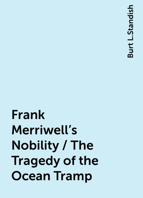 Frank Merriwell's Nobility / The Tragedy of the Ocean Tramp, Burt L.Standish