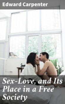Sex-Love, and Its Place in a Free Society, Edward Carpenter