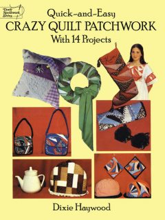 Quick-and-Easy Crazy Quilt Patchwork, Dixie Haywood