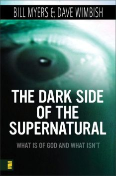 The Dark Side of the Supernatural, Revised and Expanded Edition, Bill Myers, David Wimbish
