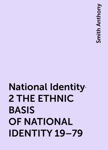 National Identity-2 THE ETHNIC BASIS OF NATIONAL IDENTITY 19–79, Smith Anthony