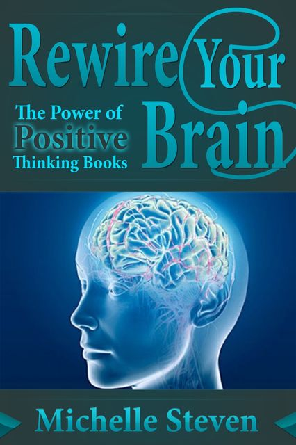 Rewire Your Brain: The Power of Positive Thinking Books, Michelle Inc. Steven