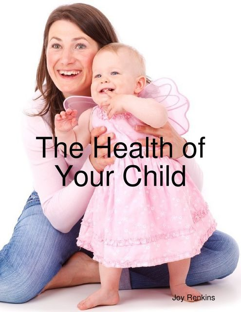 The Health of Your Child, Joy Renkins