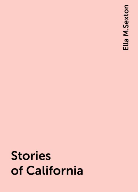 Stories of California, Ella M.Sexton