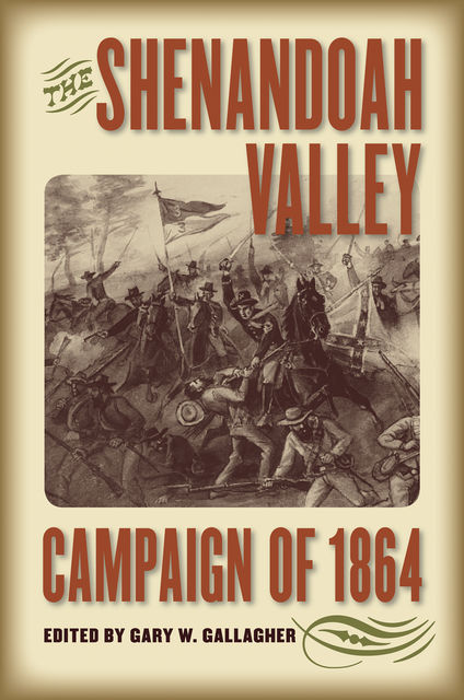 The Shenandoah Valley Campaign of 1864, Gary W.Gallagher
