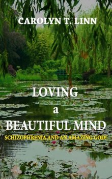 LOVING A BEAUTIFUL MIND, Carolyn T. Linn