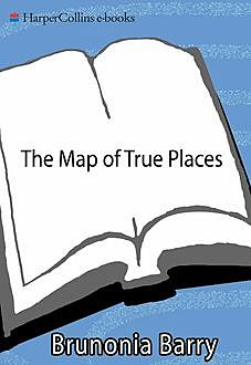 The Map of True Places, Brunonia Barry