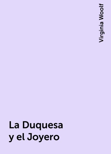 La Duquesa y el Joyero, Virginia Woolf