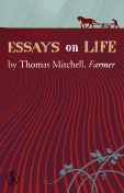 Essays on Life by Thomas Mitchell, Farmer, Thomas Mitchell