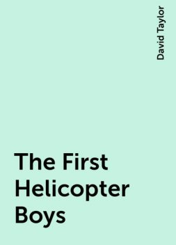 The First Helicopter Boys, David Taylor