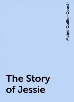 The Story of Jessie, Mabel Quiller-Couch