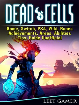 Dead Cells Game, Switch, PS4, Wiki, Runes, Achievements, Areas, Abilities, Tips, Guide Unofficial, Leet Gamer