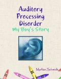 Auditory Processing Disorder: My Boy's Story, Marlize Schmidt