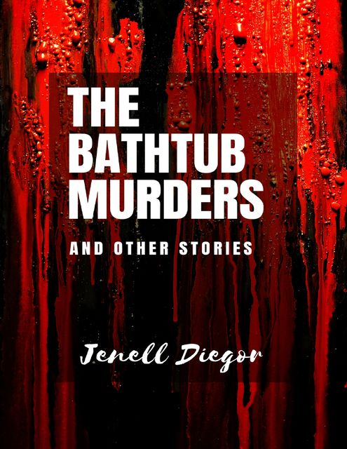 The Bathtub Murders and Other Stories, Jenell Diegor