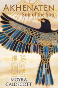 Akhenaten: Son of the Sun, Moyra Caldecott