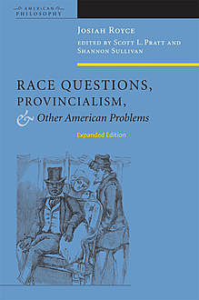 Race Questions, Provincialism, and Other American Problems, Josiah Royce