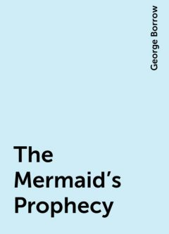 The Mermaid's Prophecy and Other Songs Relating to Queen Dagmar, George Borrow
