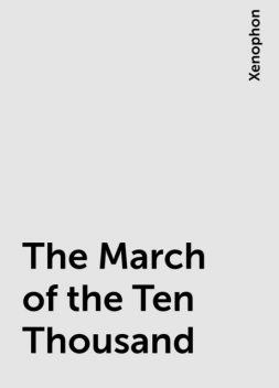 The March of the Ten Thousand, Xenophon