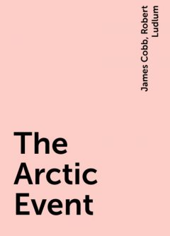 The Arctic Event, James Cobb, Robert Ludlum