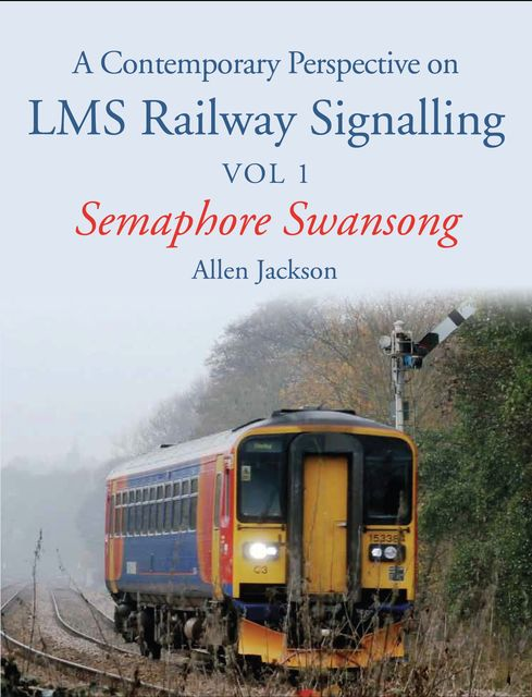 Contemporary Perspective on LMS Railway Signalling Vol 1, Allen Jackson