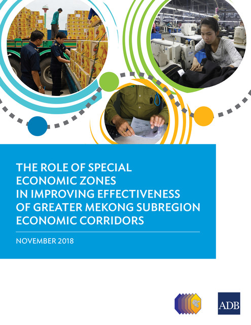 The Role of Special Economic Zones in Improving Effectiveness of Greater Mekong Subregion Economic Corridors, Asian Development Bank