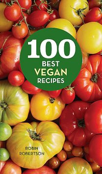 100 Best Vegan Recipes, Robin Robertson