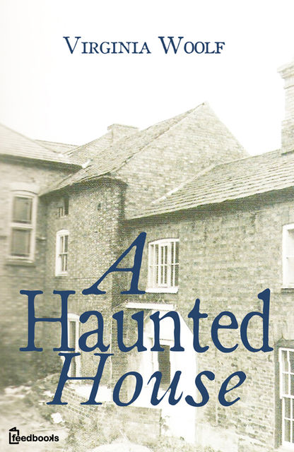 A Haunted House and Other Short Stories (The Original Unabridged Posthumous Edition of 18 Short Stories), Virginia Woolf