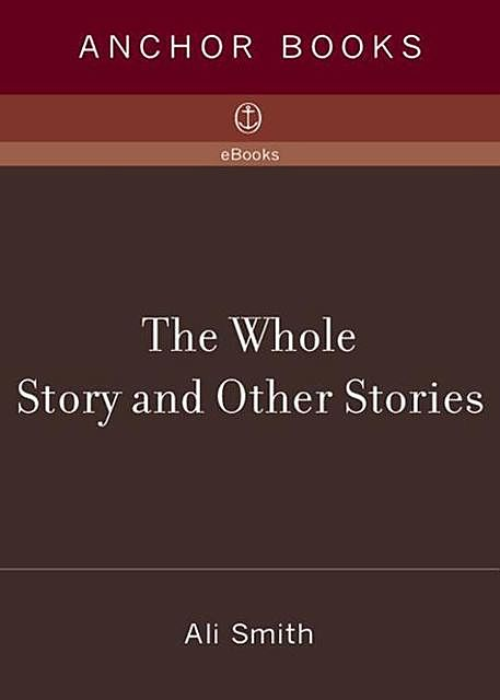 The Whole Story and Other Stories, Ali Smith