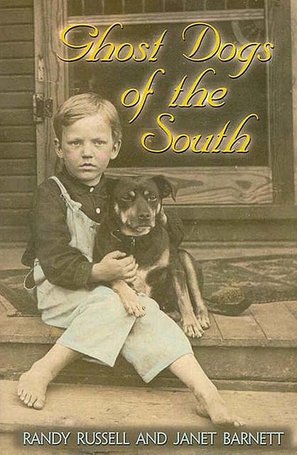 Ghost Dogs of the South, Randy Russell, Janet Barnett