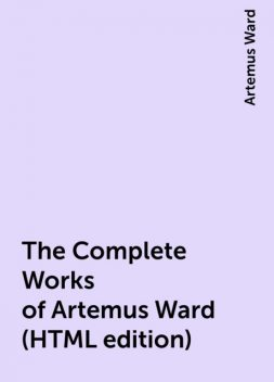 The Complete Works of Artemus Ward (HTML edition), Artemus Ward