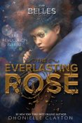 The Everlasting Rose (Belles, The), Dhonielle Clayton