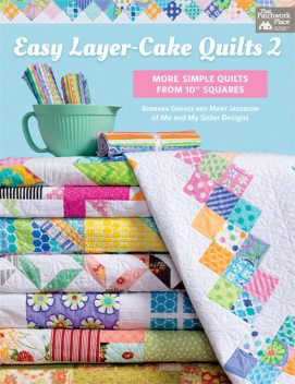Easy Layer-Cake Quilts 2, Barbara Groves, Mary Jacobson