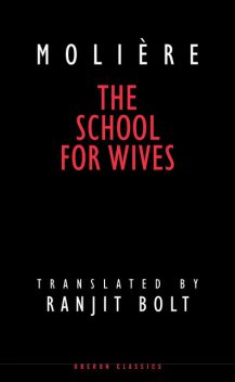 The School for Wives, Jean-Baptiste Molière, Ranjit Bolt
