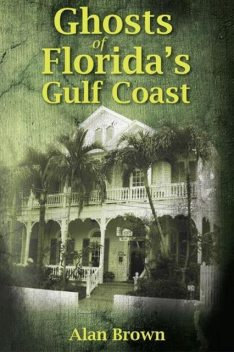 Ghosts of Florida's Gulf Coast, Alan Brown