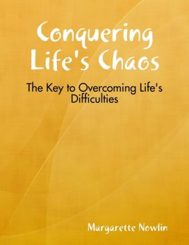 Conquering Life's Chaos: The Key to Overcoming Life's Difficulties, Margarette Nowlin