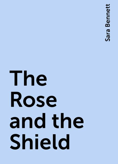 The Rose and the Shield, Sara Bennett