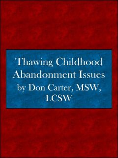 Thawing Childhood Abandonment Issues, Don Carter, LCS, MSW
