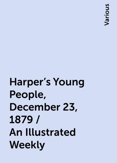 Harper's Young People, December 23, 1879 / An Illustrated Weekly, Various
