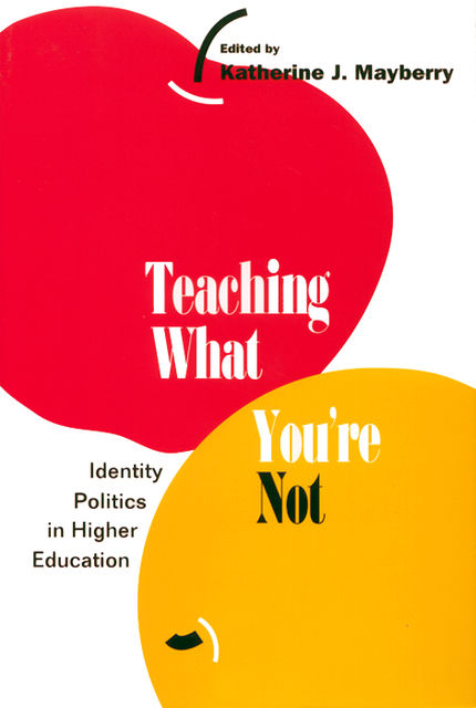 Teaching What You're Not, Katherine J.Mayberry