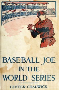 Baseball Joe in the World Series; or, Pitching for the Championship, Lester Chadwick