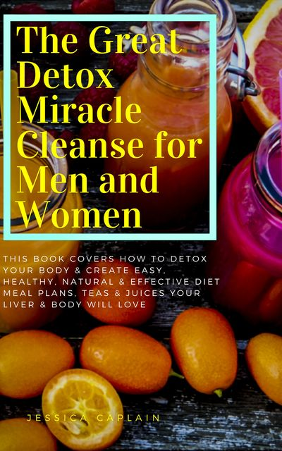The Great Detox Miracle Cleanse for Men and Women, Jessica Caplain