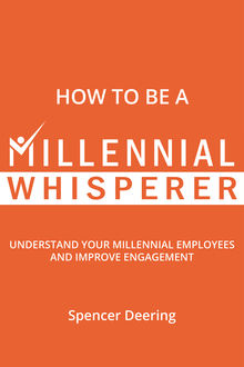 How to Be a Millennial Whisperer, Spencer Deering